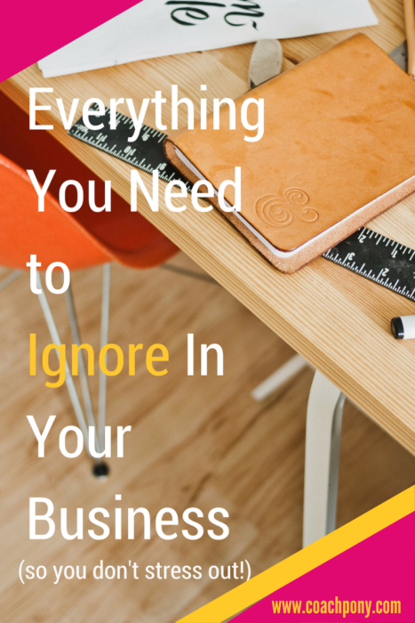 Everything you need to ignore in your coaching business!