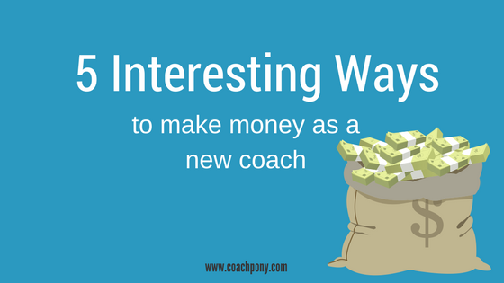 Interesting ways to make money as a new coach!