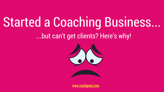 Started a Coaching Business But Can't Get Clients?