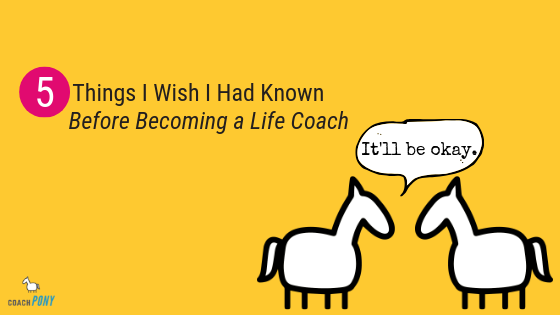5 things I wish I had known before becoming a life coach