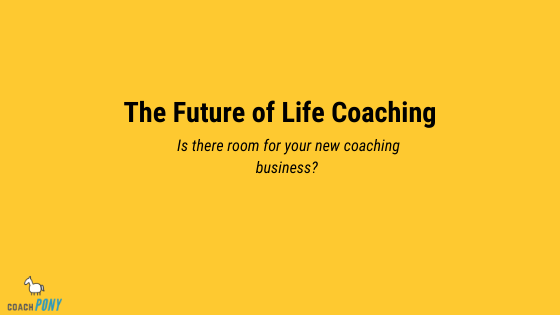 is there room for me as a life coach?