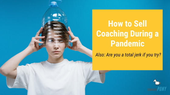sell coaching during a pandemic
